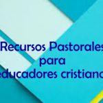 Recursos Pastorales para educadores cristianos