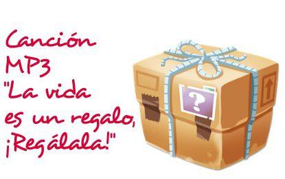 """Canción MP3 """"La vida es un regalo, ¡Regálala!"""""""